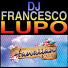 Serata Dance DJ FRANCESCO LUPO + HAWAIAN PARTY