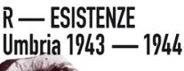 R-Esistenze. Umbria 1943-1944