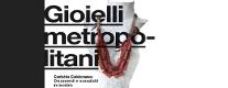 Gioielli Metropolitani - ornamenti e manufatti in mostra