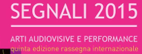 Segnali 2015 - Arti Audiovisive e Performance