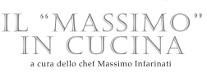 """Il """"Massimo"""" in Cucina a Cura dello Chef Massimo Infarinati"""