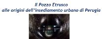 Il Pozzo Etrusco  alle Origini dell'Insediamento Urbano