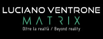 Luciano Ventrone,  Matrix. Oltre la realtà- Beyond reality