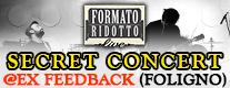 Concerto Segreto Formato Ridotto Live all'ex Feedback di Foligno