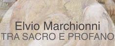 Elvio Marchionni - Tra Sacro e Profano