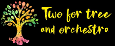 Two For a Tree And Orchestra