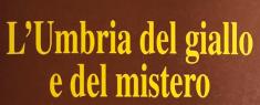 L'Umbria Del Giallo e Del Mistero