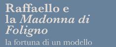 Raffaello e la Madonna di Foligno. La Fortuna di un Modello