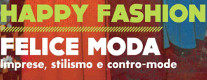 Happy Fashion/Felice Moda Imprese, Stilismi e Contro-Mode