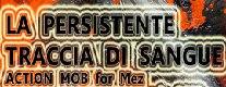 La Persistente Traccia di  Sangue - Action Mob For Mez