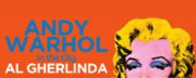 Andy Warhol al Gherlinda