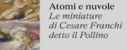 Atomi e nuvole. Le miniature di Cesare Franchi detto il Pollino