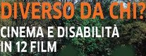 DIVERSO DA CHI? cinema e disabilit� in 12...